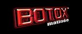 Botox Matinee